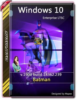 Windows 10 Enterprise LTSC 1903 Unofficial by batman (x64) (Ru) [v.07\2019]